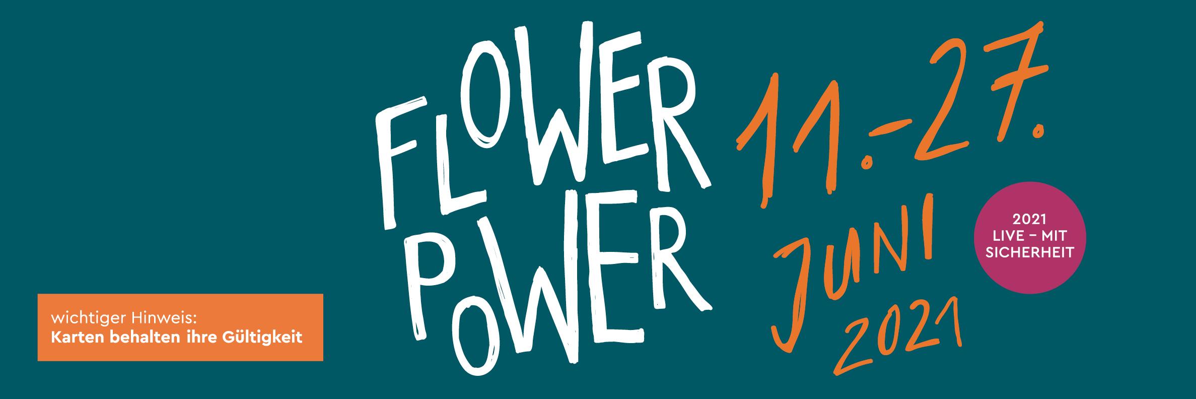 FLOWER POWER, 11.-27. Juni 2021
